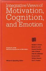 Nebraska Symposium on Motivation 1993: v. 41 : Integrative Views of Motivation, Cognition, and Emotion