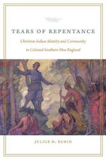 Tears of Repentance : Christian Indian Identity and Community in Colonial Southern New England - Julius H. Rubin