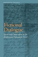 Fictional Dialogue : Speech and Conversation in the Modern and Postmodern Novel - Bronwen Thomas