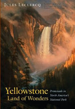 Yellowstone, Land of Wonders : Promenade in North America's National Park - Jules Leclercq