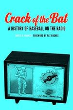 Crack of the Bat : A History of Baseball on the Radio - James R. Walker