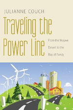 Traveling the Power Line : From the Mojave Desert to the Bay of Fundy - Julianne Couch