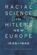 Racial Science in Hitler's New Europe, 1938-1945 : Theory, Practice & Reality