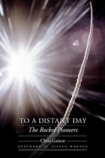 To a Distant Day : The Rocket Pioneers - Chris Gainor