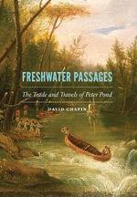 Freshwater Passages : The Trade and Travels of Peter Pond - David Chapin