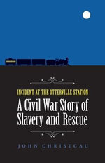 Incident at the Otterville Station : A Civil War Story of Slavery and Rescue - John Christgau