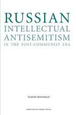 Russian Intellectual Antisemitism in the Post-Communist Era : The Hero Who Didn't Want to be One - Vadim Rossman