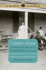 Vanished Arizona : Recollections of the Army Life of a New England Woman - Martha Summerhayes