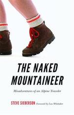 Naked Mountaineer : Misadventures of an Alpine Traveler - Stephen C. Sieberson