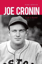 Joe Cronin : A Life in Baseball - Mark L. Armour