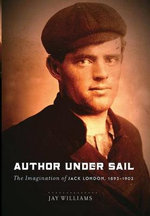 Author Under Sail : The Imagination of Jack London, 1893-1902 - Brother James