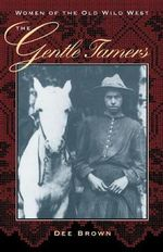The Gentle Tamers : Women of the Old Wild West - Dee Brown
