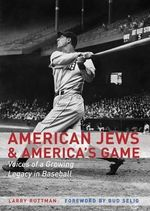 American Jews & America's Game : Voices of a Growing Legacy in Baseball - Larry Ruttman