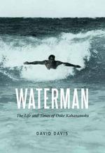 Waterman : The Life and Times of Duke Kahanamoku - David Davis