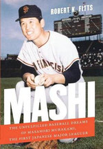 Mashi : The Unfulfilled Baseball Dreams of Masanori Murakami, the First Japanese Major Leaguer - Robert K Fitts