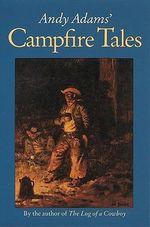 Andy Adams' Campfire Tales - Andy Adams