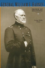 General William S. Harney : Prince of Dragoons - George R. Adams