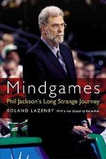 Mindgames : Phil Jackson's Long Strange Journey - Roland Lazenby