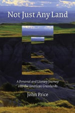 Not Just Any Land : A Personal and Literary Journey into the American Grasslands - John Price