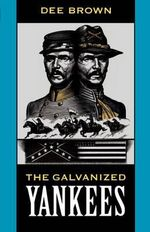 The Galvanized Yankees : An Indian History of the American West - Dee Brown