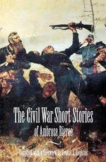 The Civil War Short Stories of Ambrose Bierce - Ambrose Bierce