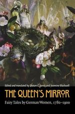The Queen's Mirror : Fairy Tales by German Women, 1780-1900