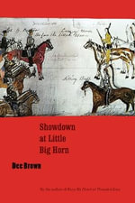 Showdown at Little Big Horn : Women of the Old Wild West - Dee Alexander Brown