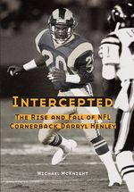 Intercepted : The Rise and Fall of NFL Cornerback Darryl Henley - Michael McKnight