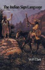 The Indian Sign Language - W.P. Clark