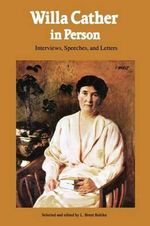 Willa Cather in Person : Interviews, Speeches and Letters - Willa Cather
