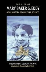 The Life of Mary Baker G.Eddy and the History of Christian Science - Willa Cather
