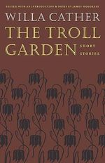 The Troll Garden : Short Stories - Willa Cather