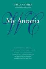 My Antonia : Willa Cather Scholarly Edition - Willa Cather