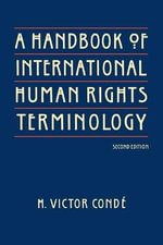 A Handbook of International Human Rights Terminology : The Political History of Universal Justice - H.V. Conde