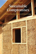 Sustainable Compromises : A Yurt, a Straw Bale House, and Ecological Living - Alan Boye