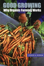 Good Growing : Why Organic Farming Works - Leslie A. Duram