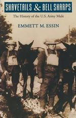 Shavetails and Bell Sharps : The History of the U.S. Army Mule - Emmet M. Essin