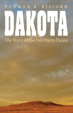 Dakota : The Story of the Northern Plains - Norman K. Risjord