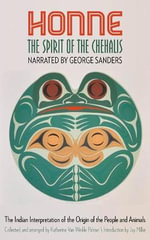 Honne, the Spirit of the Chehalis : The Indian Interpretation of the Origin of the People and Animals - George Sanders
