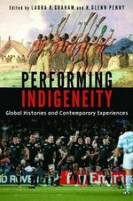 Performing Indigeneity : Global Histories and Contemporary Experiences