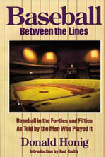 Baseball Between the Lines : Baseball in the Forties and Fifties, as Told by the Men Who Played it - Donald Honig