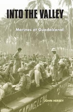 Into the Valley : Marines at Guadalcanal - John Hersey