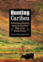 Hunting Caribou : Subsistence Hunting Along the Northern Edge of the Boreal Forest - Henry S Sharp