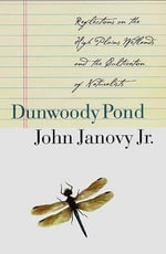Dunwoody Pond : Reflections on the High Plains Wetlands and the Cultivation of Naturalists - John Janovy