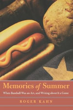 Memories of Summer : When Baseball Was an Art, and Writing About It a Game - Roger Kahn