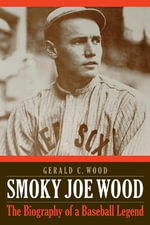 Smoky Joe Wood : The Biography of a Baseball Legend - Gerald C Wood