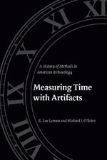 Measuring Time with Artifacts : A History of Methods in American Archaeology - R. Lee Lyman