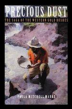 Precious Dust : Saga of the Western Gold Rushes - Paula Mitchell Marks