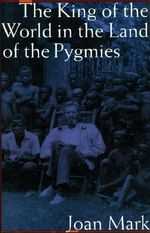 The King of the World in the Land of the Pygmies - Joan Mark