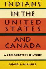 Indians in the United States and Canada : A Comparative History - Roger L. Nichols